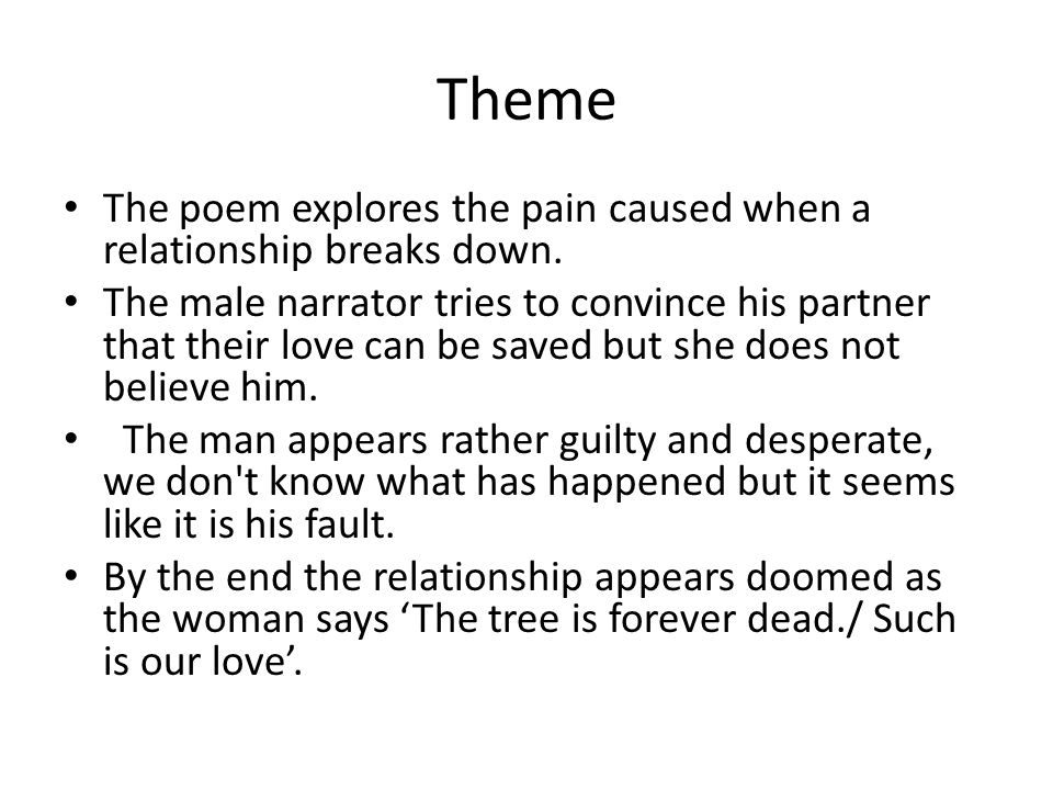 Theme The poem explores the pain caused when a relationship breaks down.