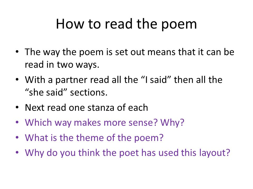 How to read the poem The way the poem is set out means that it can be read in two ways.