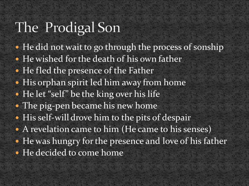 The Prodigal Son He did not wait to go through the process of sonship