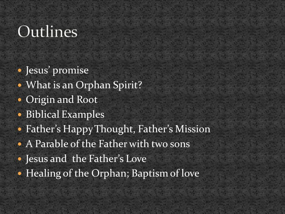 Outlines Jesus' promise What is an Orphan Spirit Origin and Root