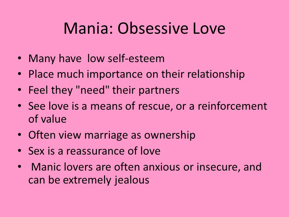 Mania: Obsessive Love Many have low self-esteem