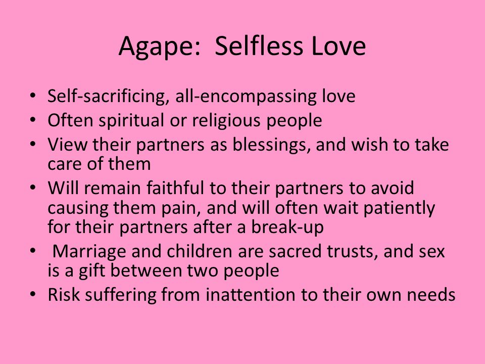 Agape: Selfless Love Self-sacrificing, all-encompassing love