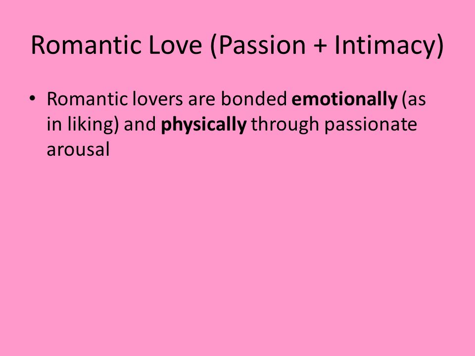 Romantic Love (Passion + Intimacy)