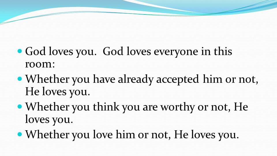 God loves you. God loves everyone in this room: