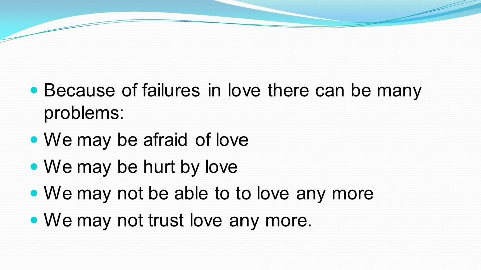 Because of failures in love there can be many problems: