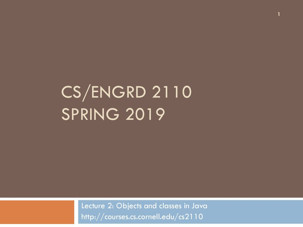 CS/ENGRD 2110 Spring 2019 Lecture 2: Objects and classes in Java