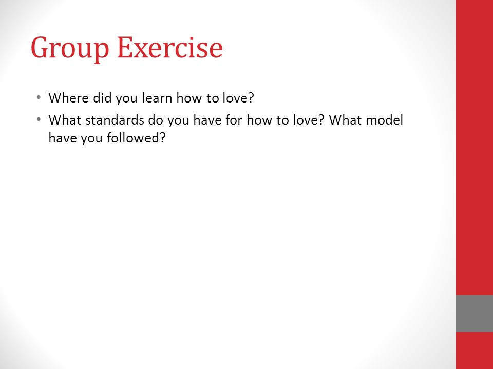 Group Exercise Where did you learn how to love