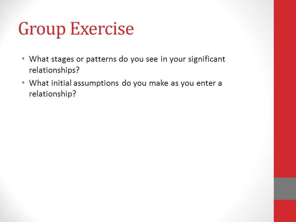 Group Exercise What stages or patterns do you see in your significant relationships