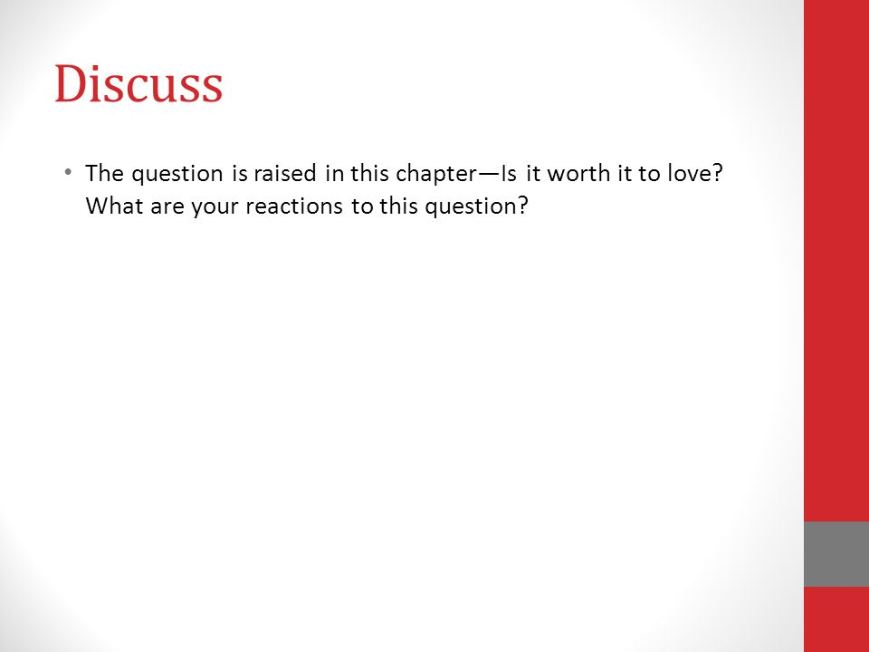 Discuss The question is raised in this chapter—Is it worth it to love.