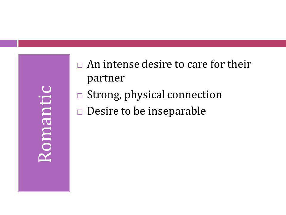 Romantic An intense desire to care for their partner