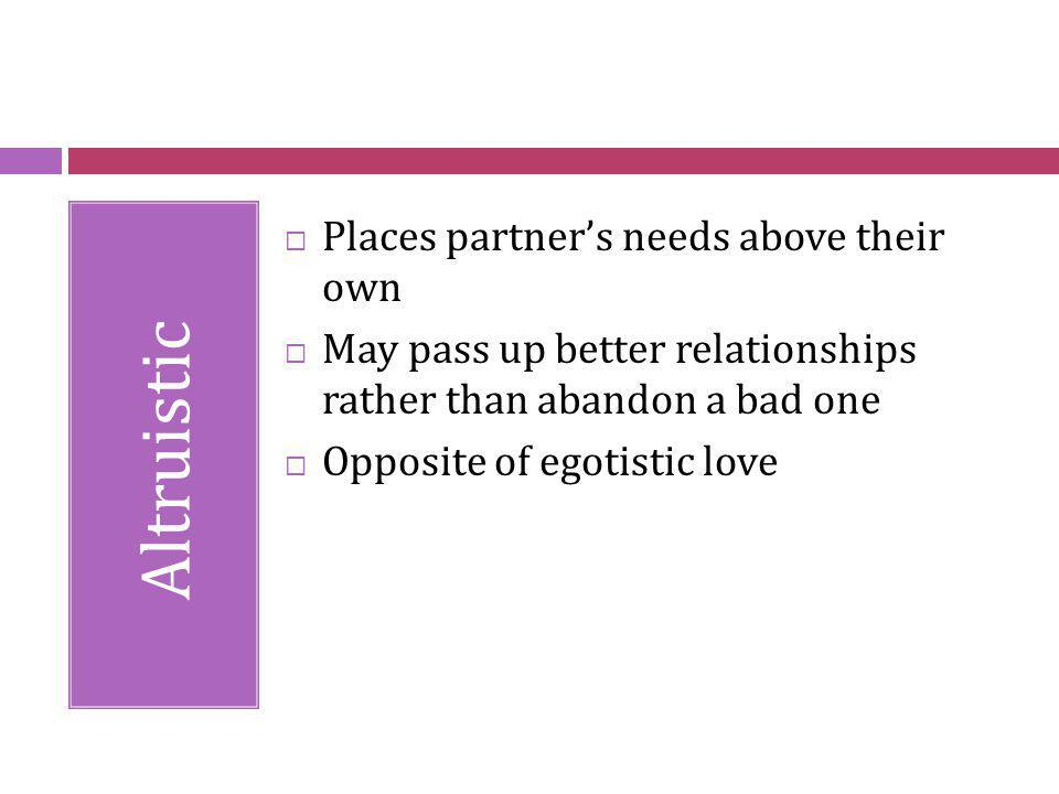 Altruistic Places partner's needs above their own