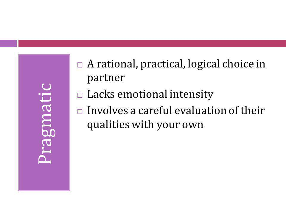 Pragmatic A rational, practical, logical choice in partner