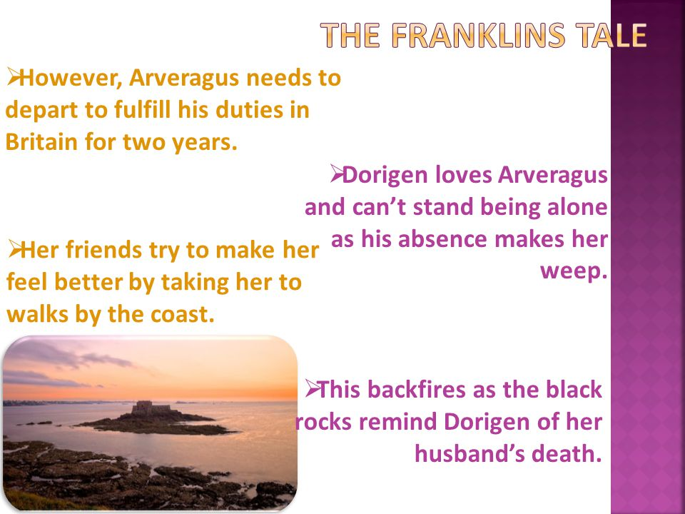 THE FRANKLINS TALE However, Arveragus needs to depart to fulfill his duties in Britain for two years.