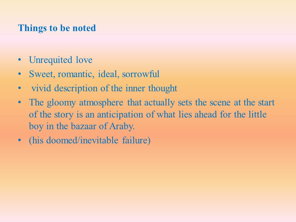 Things to be noted Unrequited love. Sweet, romantic, ideal, sorrowful. vivid description of the inner thought.
