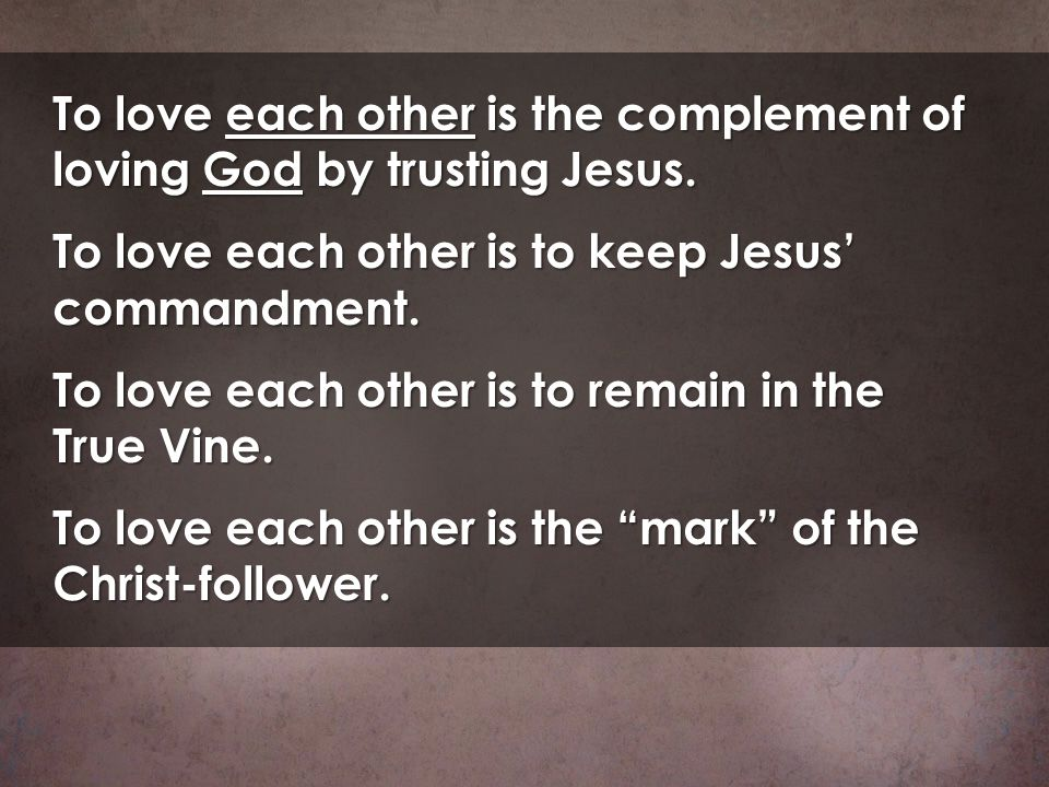 To love each other is the complement of loving God by trusting Jesus.