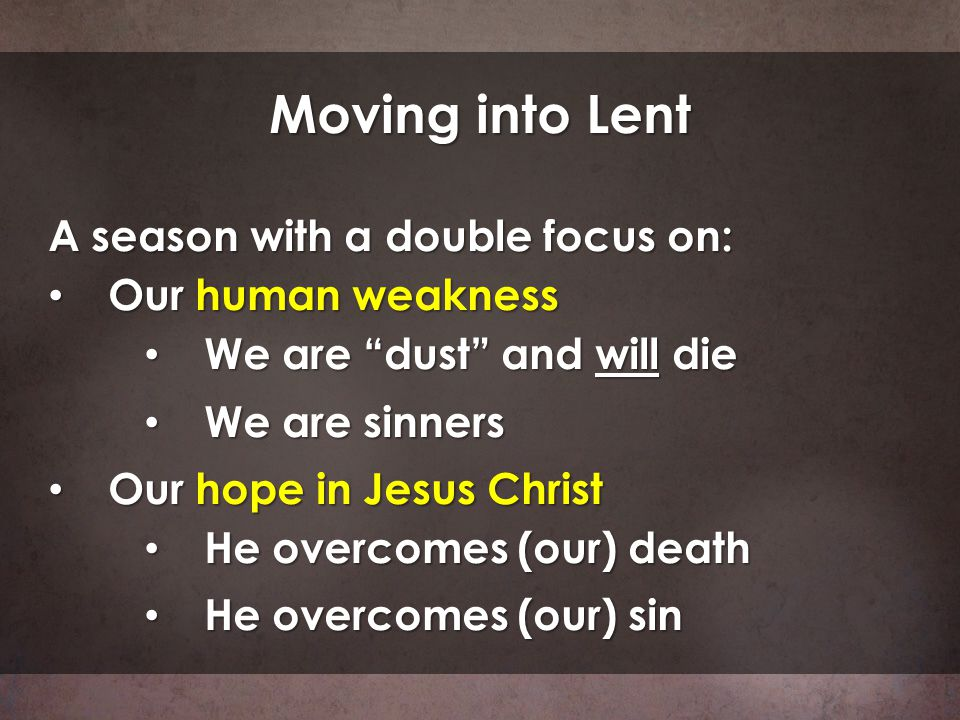 Moving into Lent A season with a double focus on: Our human weakness