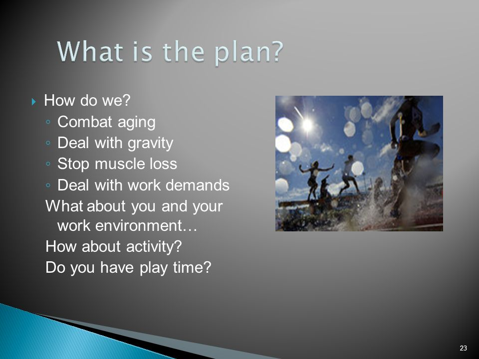 What is the plan How do we Combat aging Deal with gravity