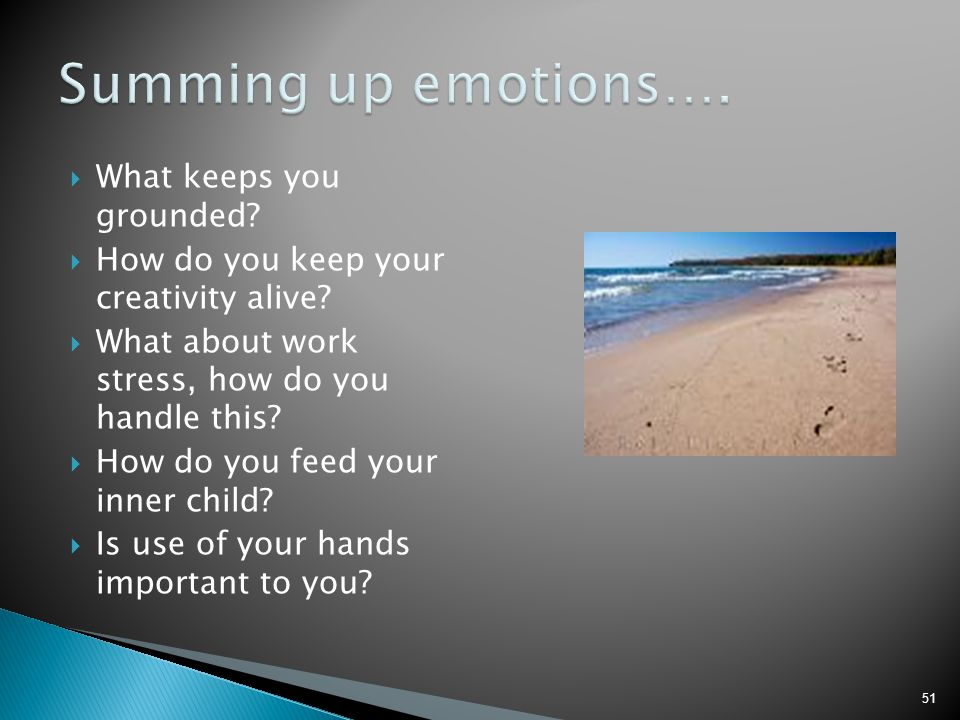 Summing up emotions…. What keeps you grounded
