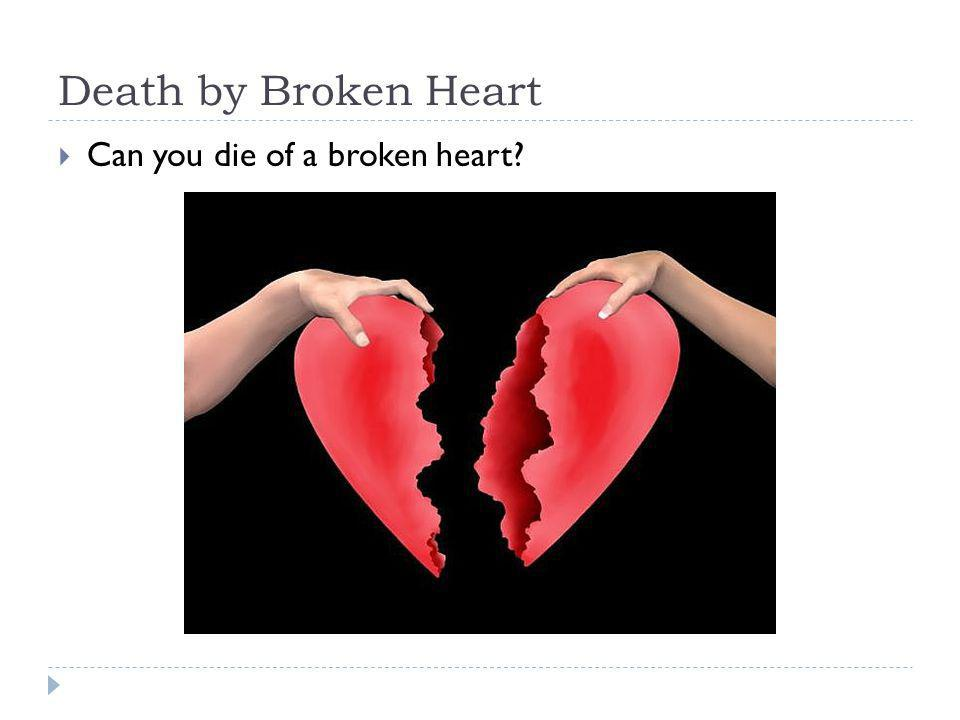 Death by Broken Heart Can you die of a broken heart