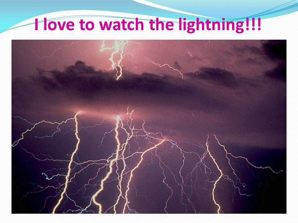 I love to watch the lightning!!!