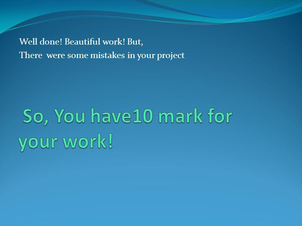 So, You have10 mark for your work!