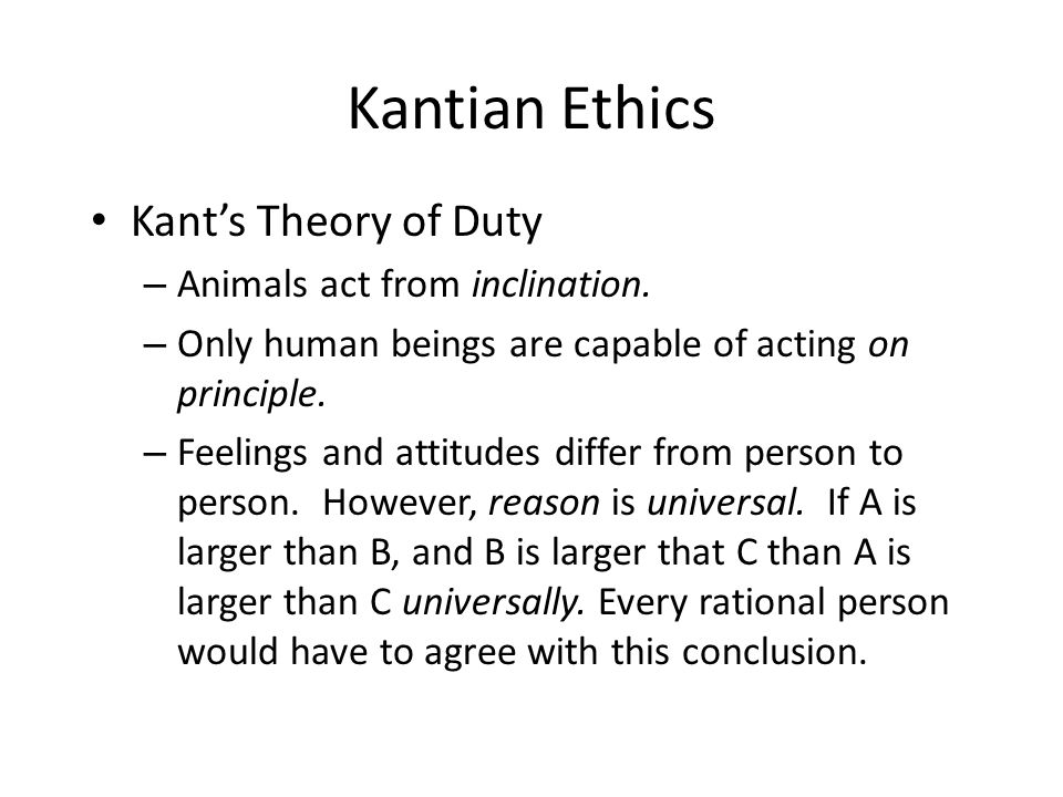 Kantian Ethics Kant's Theory of Duty Animals act from inclination.