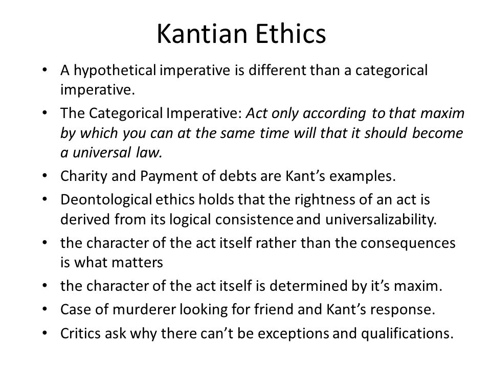 Kantian Ethics A hypothetical imperative is different than a categorical imperative.