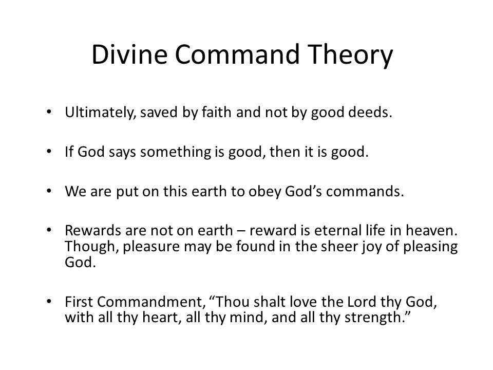 Divine Command Theory Ultimately, saved by faith and not by good deeds. If God says something is good, then it is good.