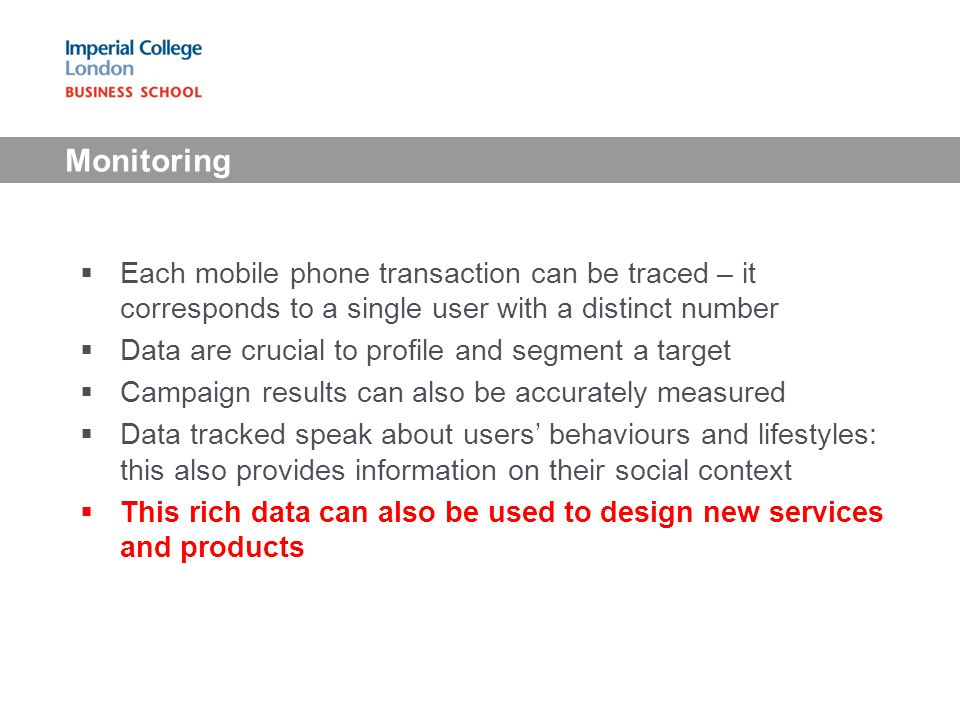 Monitoring Each mobile phone transaction can be traced – it corresponds to a single user with a distinct number.