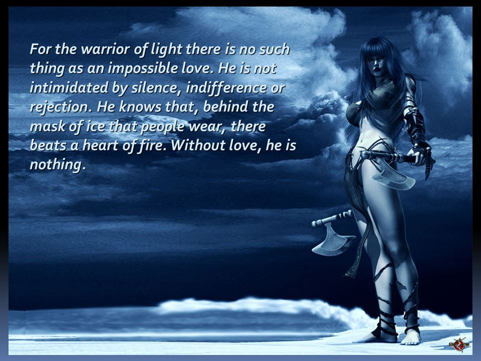 For the warrior of light there is no such thing as an impossible love