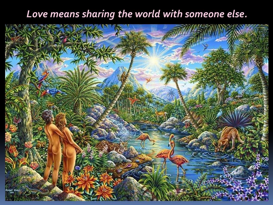 Love means sharing the world with someone else.