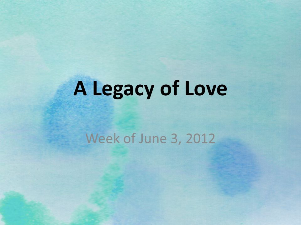 A Legacy of Love Week of June 3, 2012