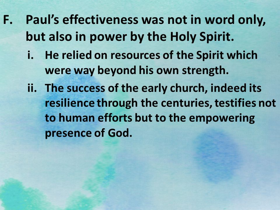 Paul's effectiveness was not in word only, but also in power by the Holy Spirit.