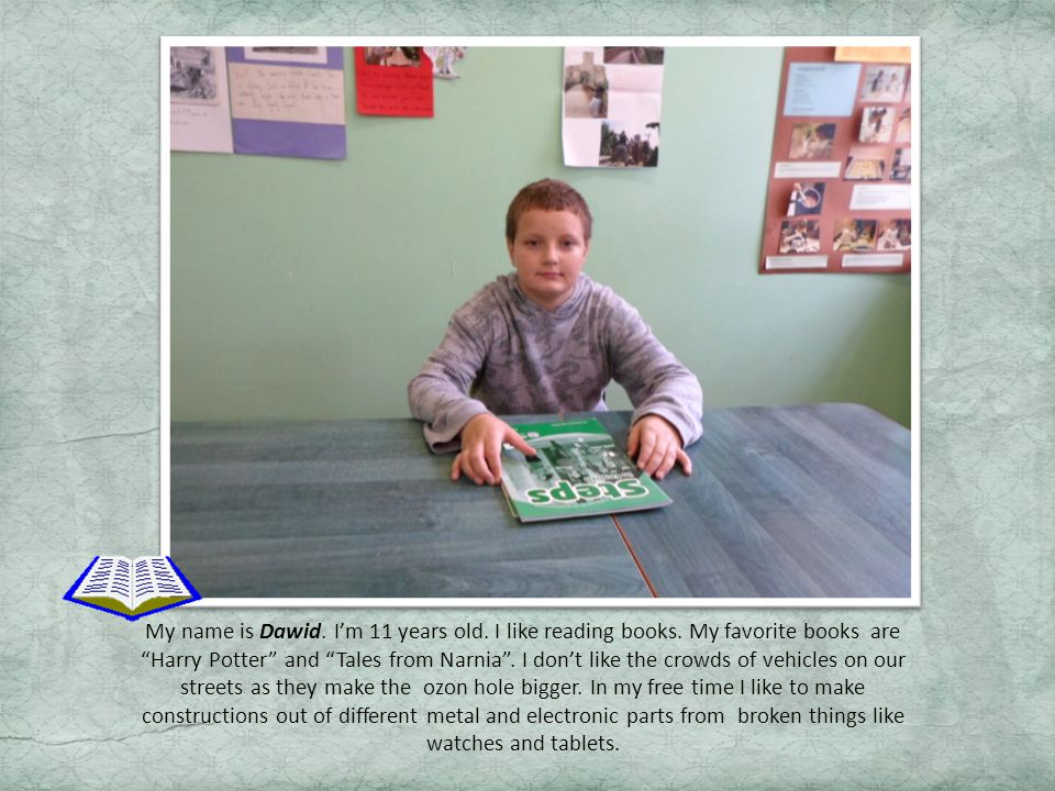 My name is Dawid. I'm 11 years old. I like reading books