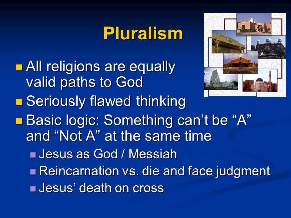 Pluralism All religions are equally valid paths to God