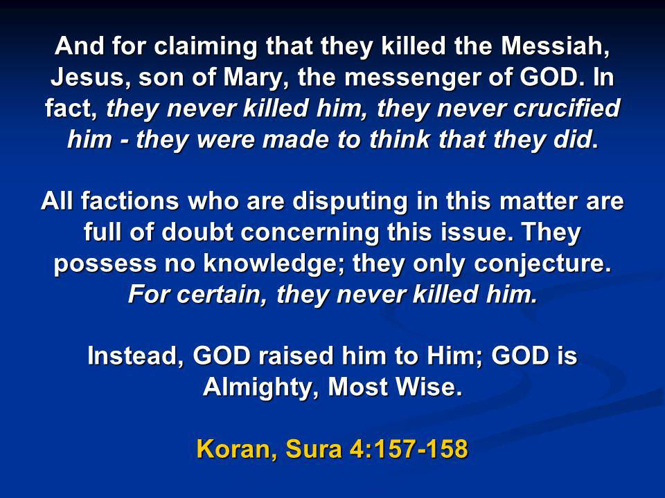 And for claiming that they killed the Messiah, Jesus, son of Mary, the messenger of GOD.