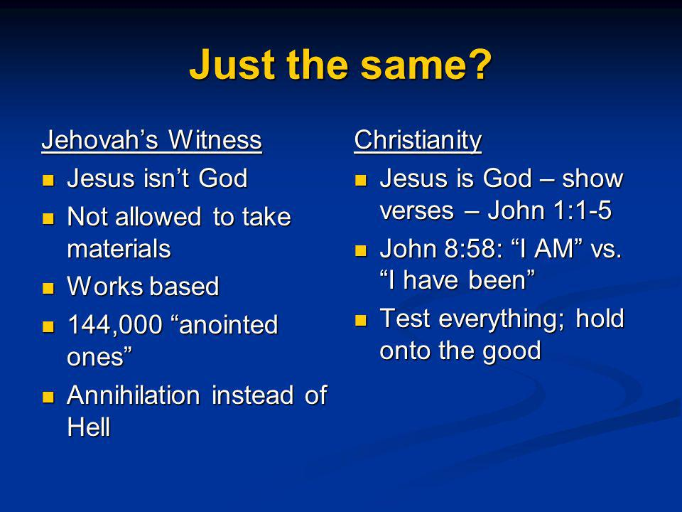 Just the same Jehovah's Witness Jesus isn't God