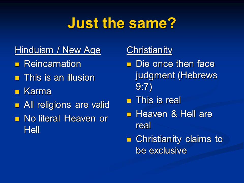 Just the same Hinduism / New Age Reincarnation This is an illusion
