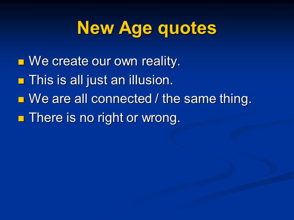 New Age quotes We create our own reality.