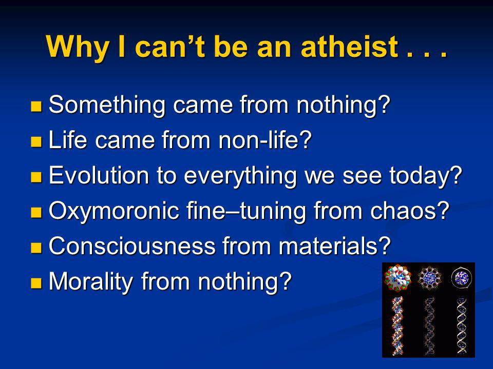 Why I can't be an atheist . . .