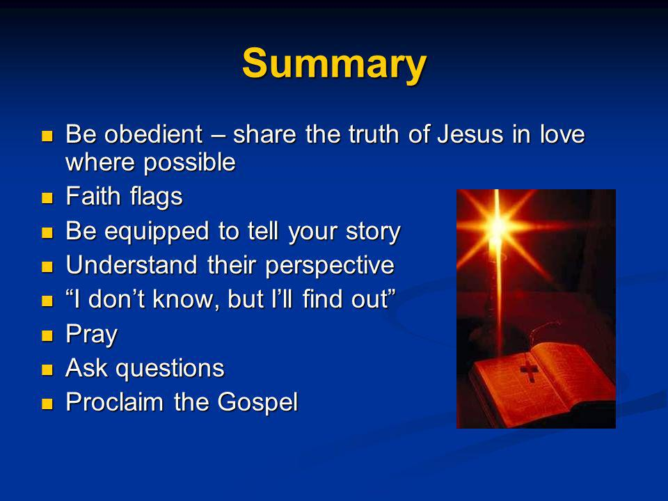 Summary Be obedient – share the truth of Jesus in love where possible