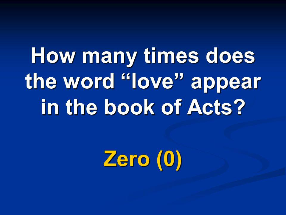How many times does the word love appear in the book of Acts