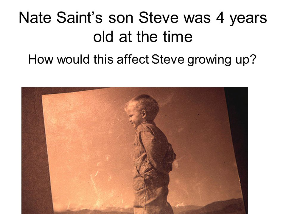 Nate Saint's son Steve was 4 years old at the time