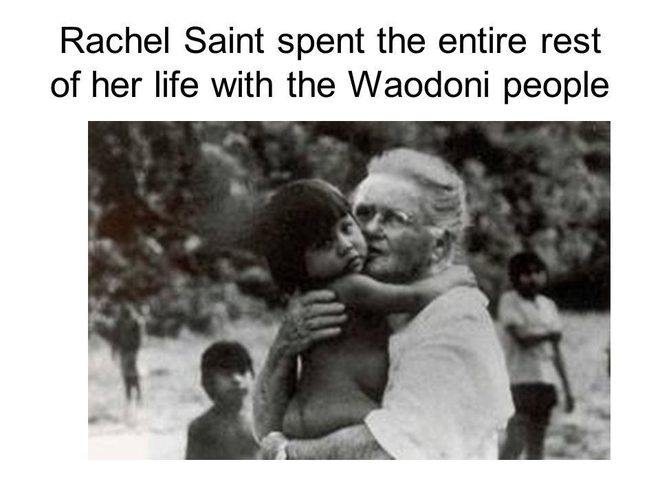 Rachel Saint spent the entire rest of her life with the Waodoni people