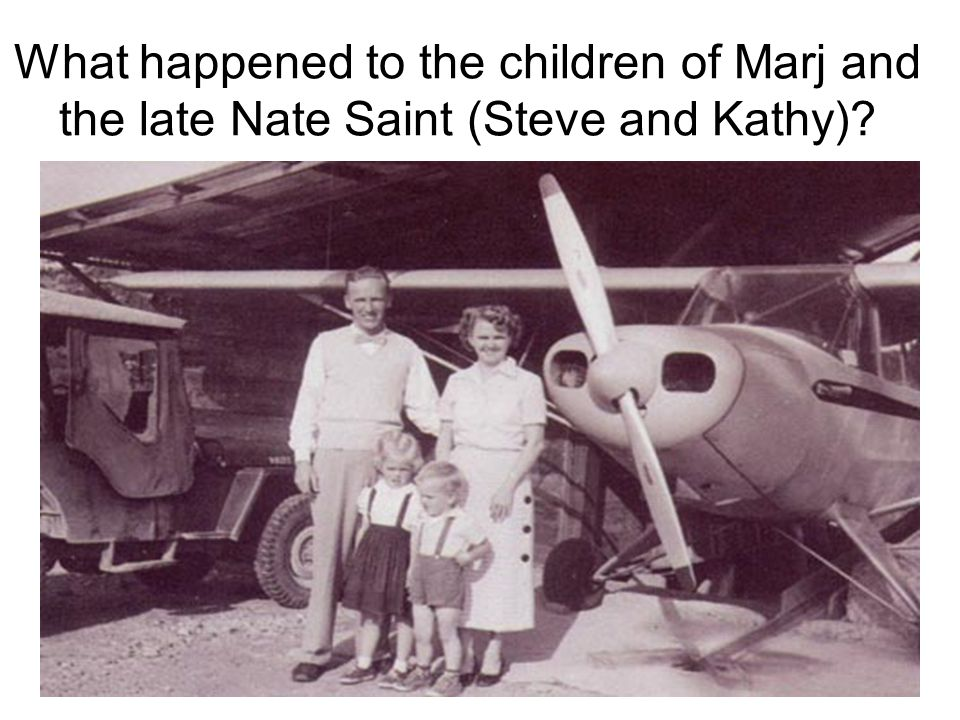 What happened to the children of Marj and the late Nate Saint (Steve and Kathy)