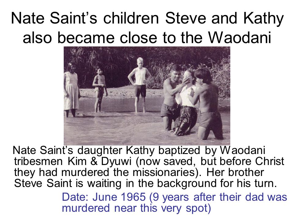 Nate Saint's children Steve and Kathy also became close to the Waodani