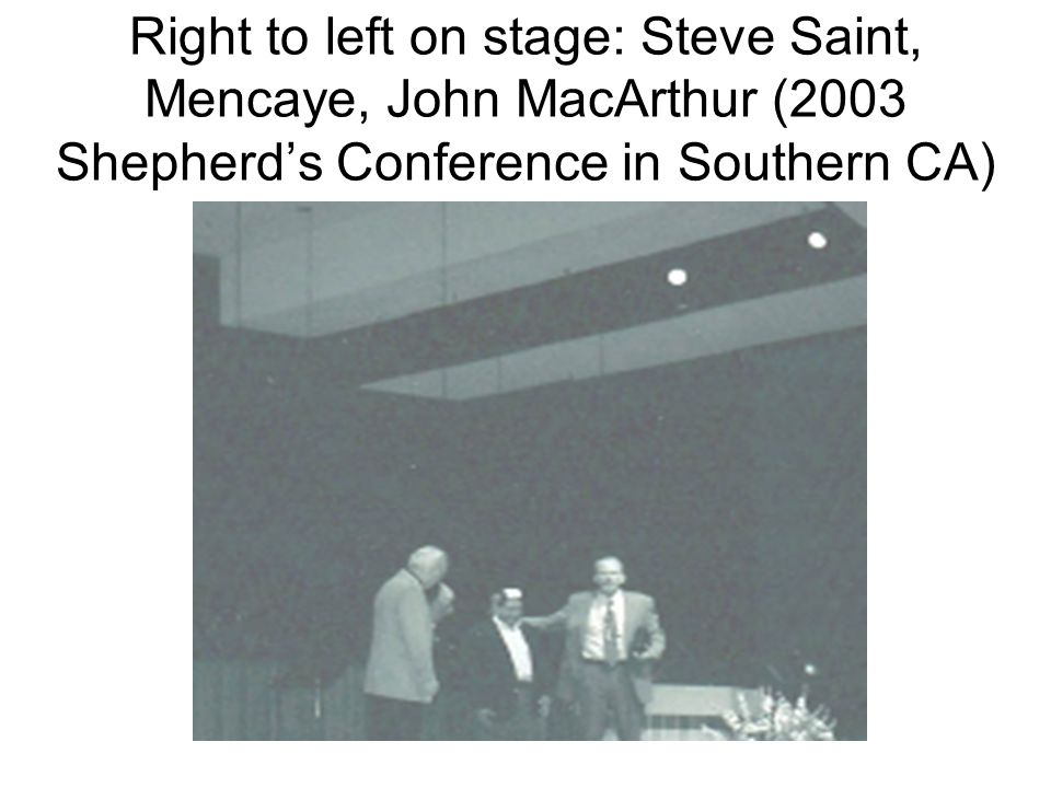 Right to left on stage: Steve Saint, Mencaye, John MacArthur (2003 Shepherd's Conference in Southern CA)