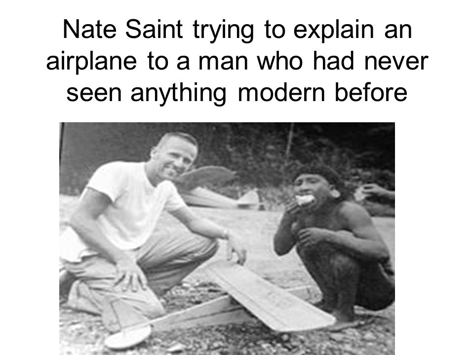 Nate Saint trying to explain an airplane to a man who had never seen anything modern before
