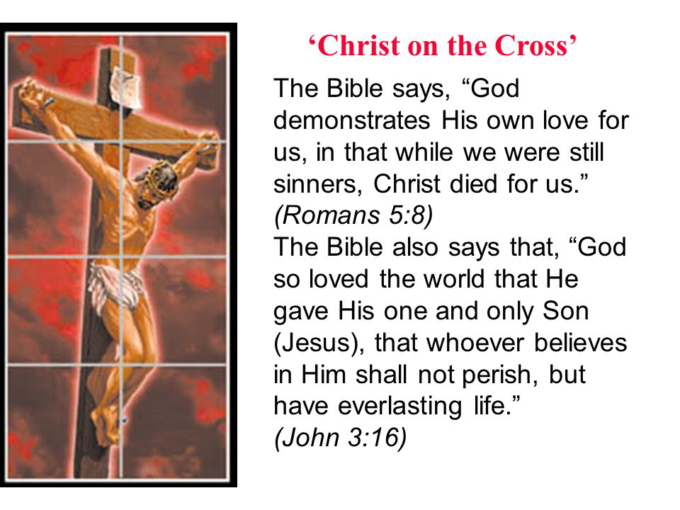 'Christ on the Cross' The Bible says, God demonstrates His own love for us, in that while we were still sinners, Christ died for us.