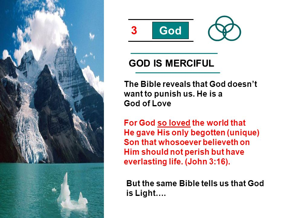 3 God. GOD IS MERCIFUL. The Bible reveals that God doesn't want to punish us. He is a God of Love.